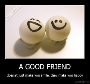 a good friend doesnt just make you smile they make you happy