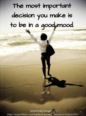 the most important decision you make is to be in a good mood