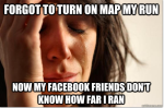 forgot to turn on map my run now my facebook friends dont know how far I ran