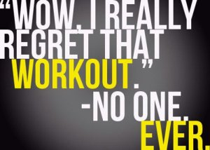 i realy regret that workout no one ever