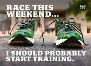 race this weekend i should probably go training